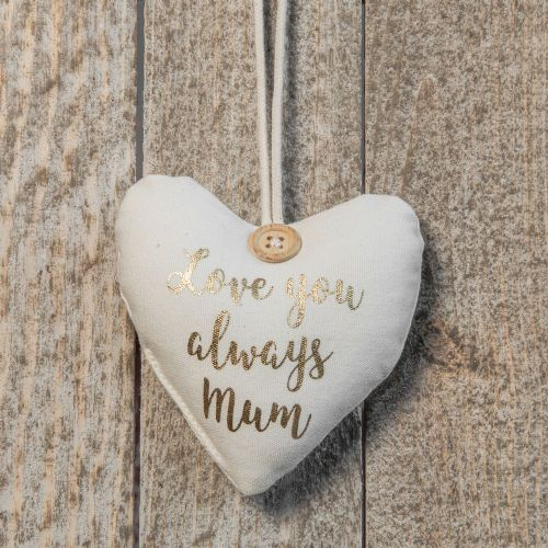 Love You Always Mum -  Shabby Chic Fabric Heart Decoration Mothers Day Gift
